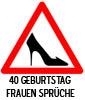Geburtstagssprüche für Frauen zum 40ten