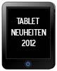 Tablets 2012 Neuheiten